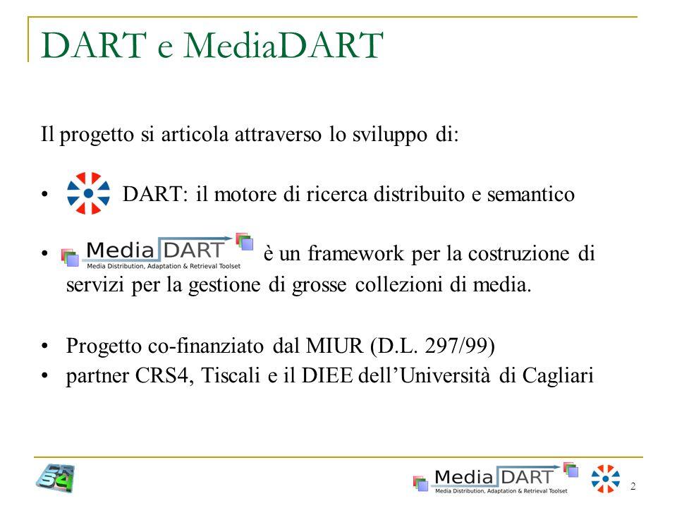 2 DART e MediaDART Il progetto si articola attraverso lo sviluppo di: DART: il motore di ricerca distribuito e semantico è un framework per la costruz