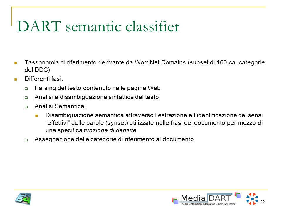 22 DART semantic classifier Tassonomia di riferimento derivante da WordNet Domains (subset di 160 ca. categorie del DDC) Differenti fasi: Parsing del