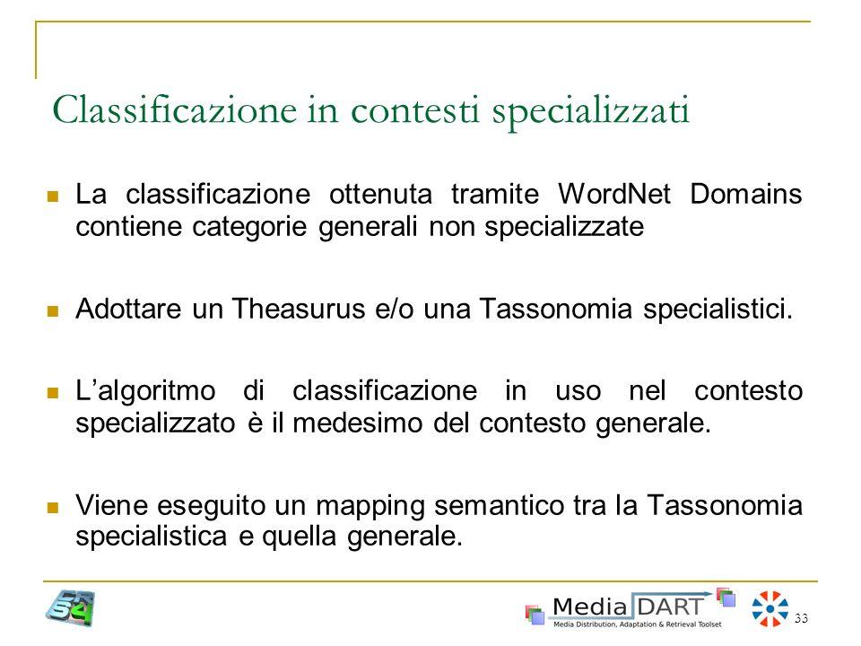 33 La classificazione ottenuta tramite WordNet Domains contiene categorie generali non specializzate Adottare un Theasurus e/o una Tassonomia speciali
