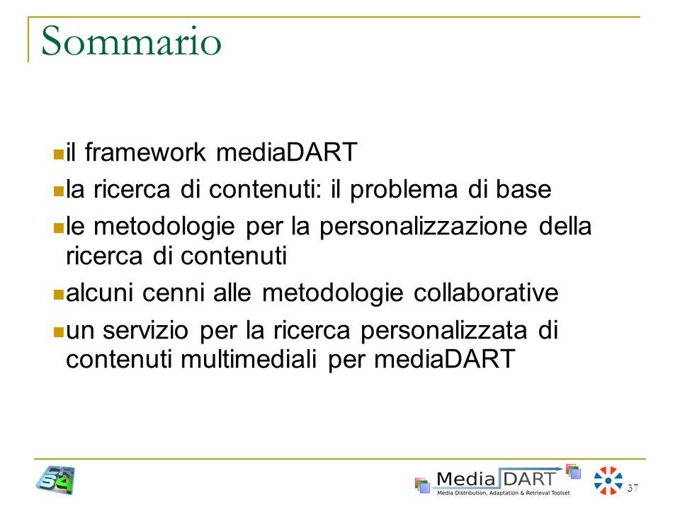 37 Sommario il framework mediaDART la ricerca di contenuti: il problema di base le metodologie per la personalizzazione della ricerca di contenuti alc