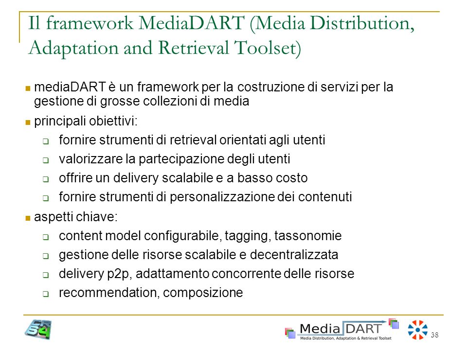 38 Il framework MediaDART (Media Distribution, Adaptation and Retrieval Toolset) mediaDART è un framework per la costruzione di servizi per la gestion