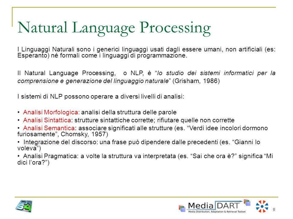 9 Natural Language Processing I Linguaggi Naturali sono i generici linguaggi usati dagli essere umani, non artificiali (es: Esperanto) né formali come