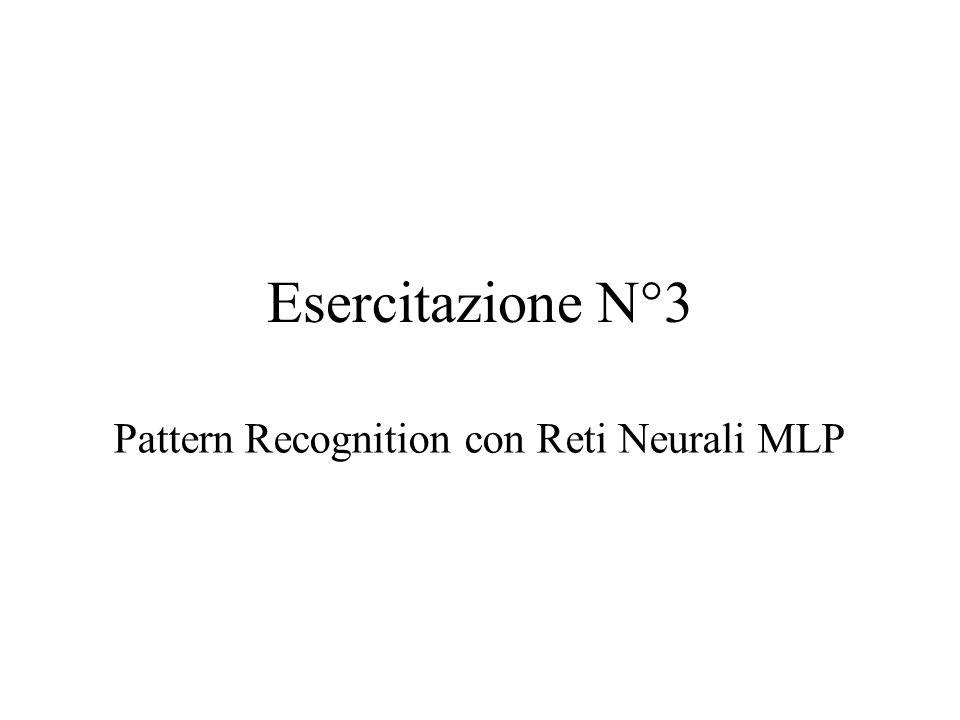 Esercitazione N°3 Pattern Recognition con Reti Neurali MLP