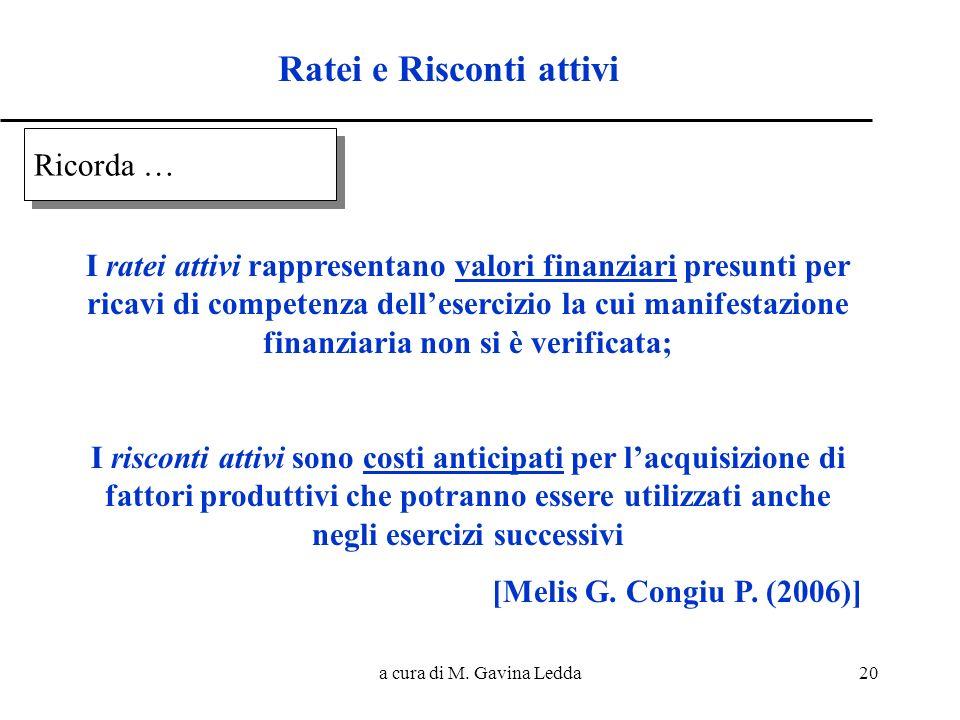 a cura di M. Gavina Ledda20 Ratei e Risconti attivi I ratei attivi rappresentano valori finanziari presunti per ricavi di competenza dellesercizio la
