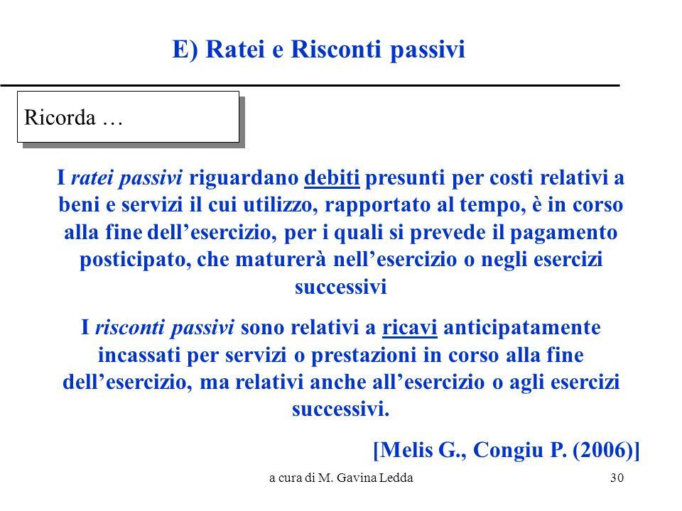 a cura di M. Gavina Ledda30 E) Ratei e Risconti passivi I ratei passivi riguardano debiti presunti per costi relativi a beni e servizi il cui utilizzo