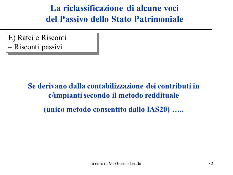 a cura di M. Gavina Ledda32 La riclassificazione di alcune voci del Passivo dello Stato Patrimoniale E) Ratei e Risconti – Risconti passivi E) Ratei e