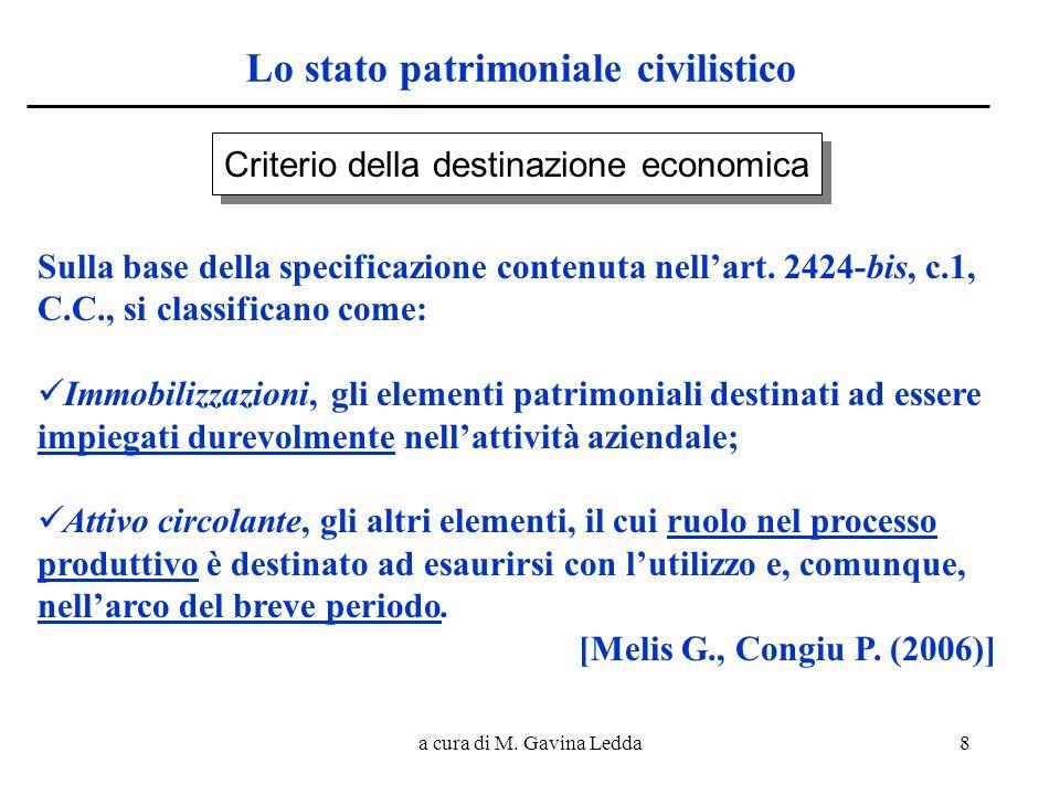 a cura di M. Gavina Ledda8 Lo stato patrimoniale civilistico Criterio della destinazione economica Sulla base della specificazione contenuta nellart.