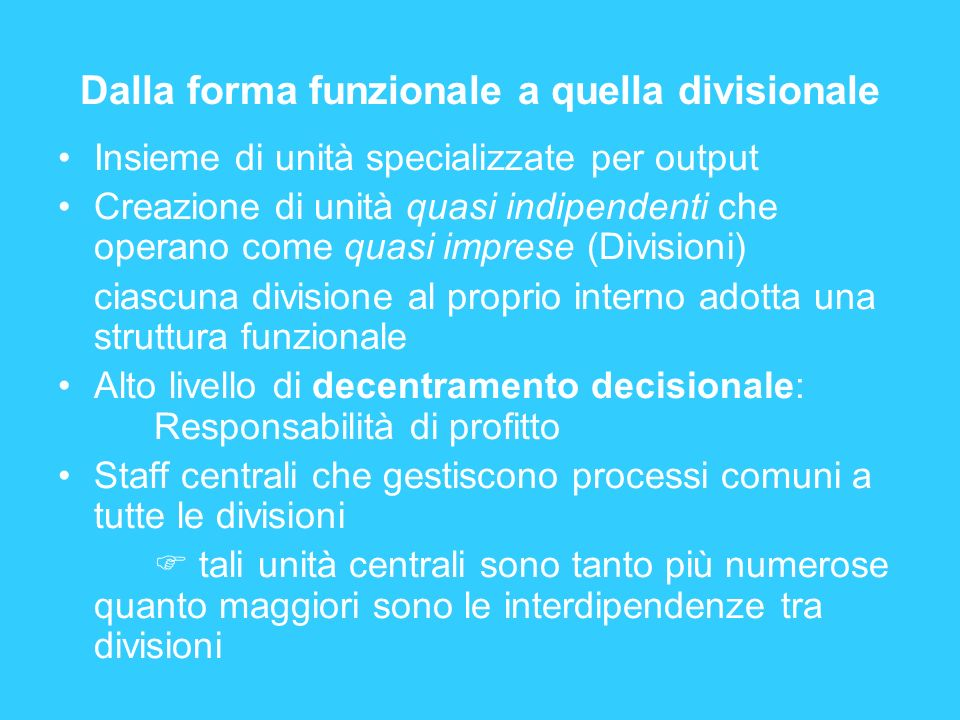 Dalla forma funzionale a quella divisionale Insieme di unità specializzate per output Creazione di unità quasi indipendenti che operano come quasi imp