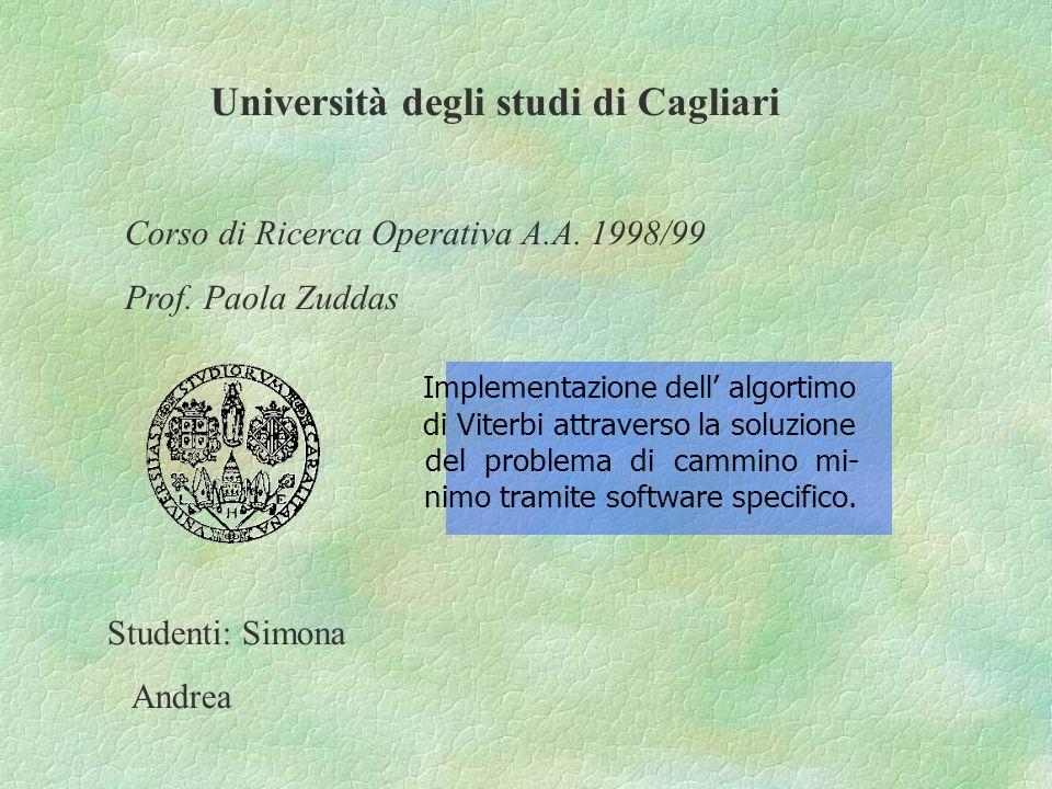 Implementazione dell algortimo di Viterbi attraverso la soluzione del problema di cammino mi- nimo tramite software specifico.