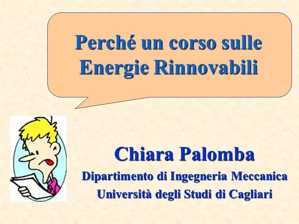 Chiara Palomba Dipartimento di Ingegneria Meccanica Università degli Studi di Cagliari Perché un corso sulle Energie Rinnovabili