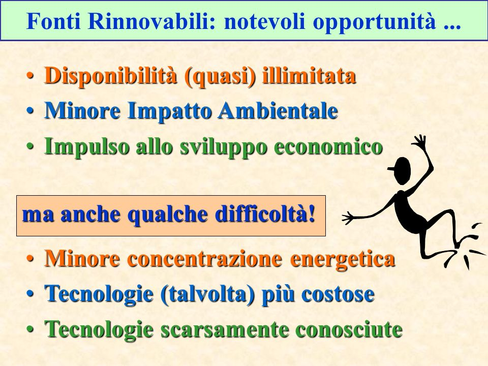 Disponibilità (quasi) illimitataDisponibilità (quasi) illimitata Minore Impatto AmbientaleMinore Impatto Ambientale Impulso allo sviluppo economicoImp
