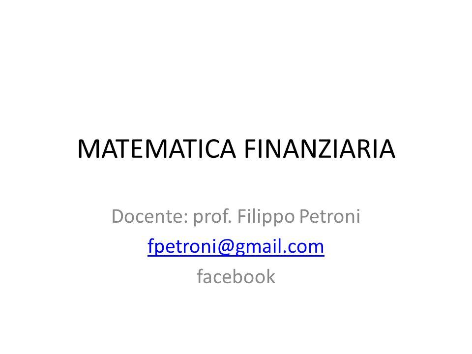 MATEMATICA FINANZIARIA Docente: prof. Filippo Petroni fpetroni@gmail.com facebook