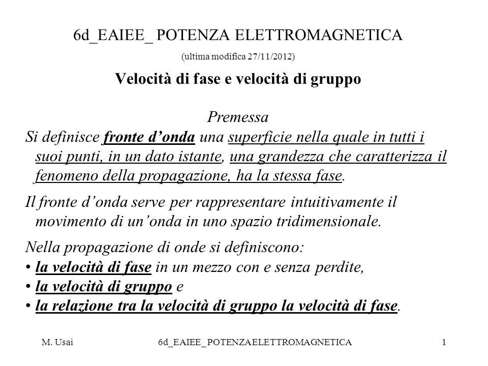 M. Usai6d_EAIEE_ POTENZA ELETTROMAGNETICA1 6d_EAIEE_ POTENZA ELETTROMAGNETICA (ultima modifica 27/11/2012) Velocità di fase e velocità di gruppo Preme