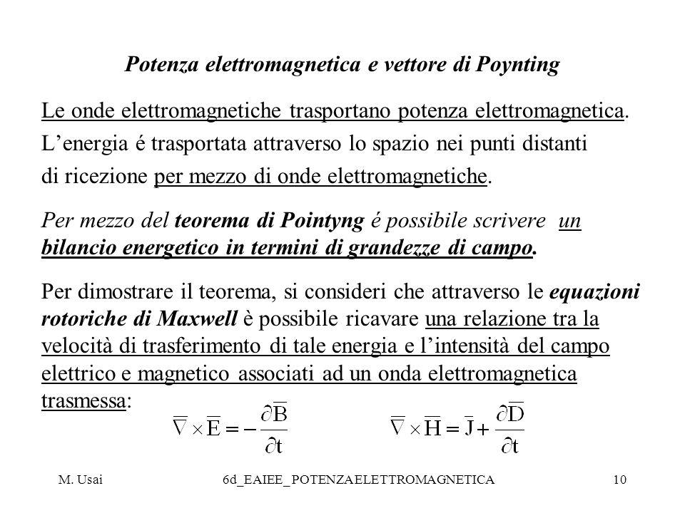 M. Usai6d_EAIEE_ POTENZA ELETTROMAGNETICA10 Potenza elettromagnetica e vettore di Poynting Le onde elettromagnetiche trasportano potenza elettromagnet