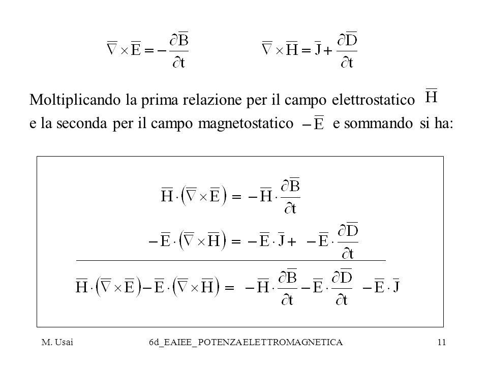 M. Usai6d_EAIEE_ POTENZA ELETTROMAGNETICA11 Moltiplicando la prima relazione per il campo elettrostatico e la seconda per il campo magnetostatico e so