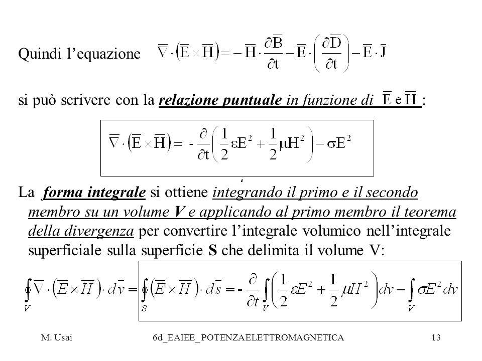 M. Usai6d_EAIEE_ POTENZA ELETTROMAGNETICA13 Quindi lequazione si può scrivere con la relazione puntuale in funzione di : La forma integrale si ottiene