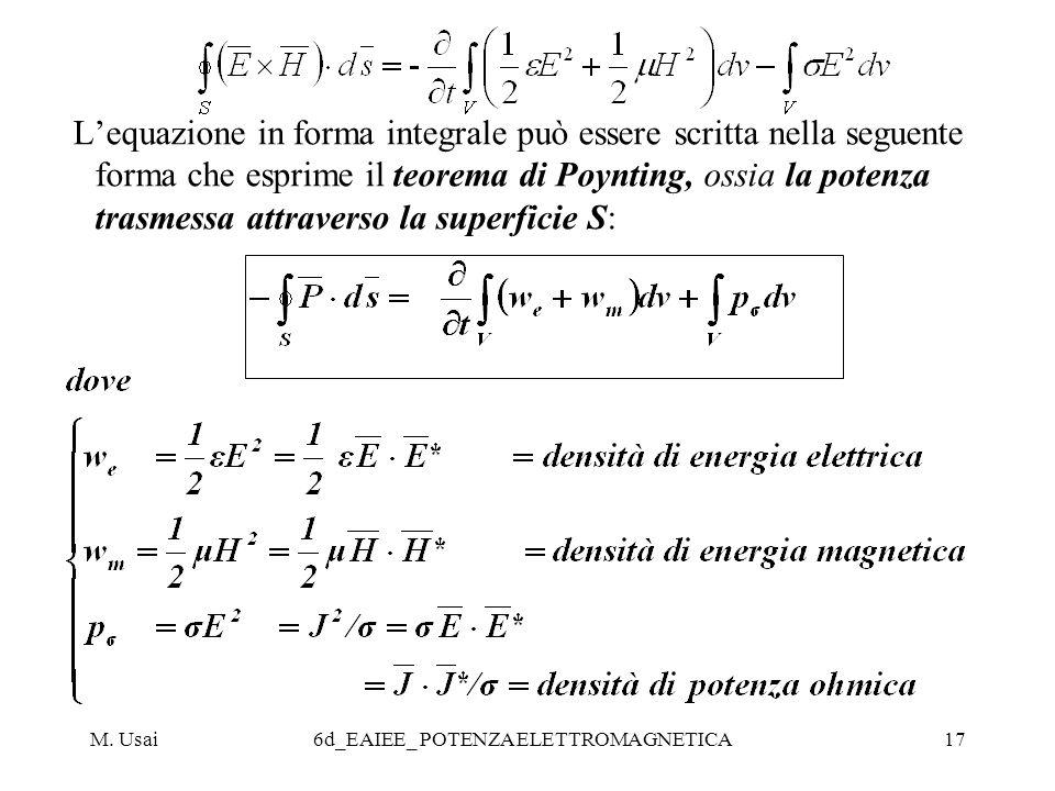 M. Usai6d_EAIEE_ POTENZA ELETTROMAGNETICA17 Lequazione in forma integrale può essere scritta nella seguente forma che esprime il teorema di Poynting,