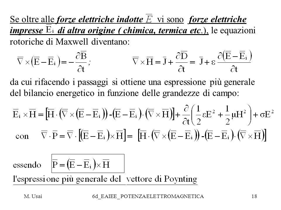 M. Usai6d_EAIEE_ POTENZA ELETTROMAGNETICA18 Se oltre alle forze elettriche indotte vi sono forze elettriche impresse di altra origine ( chimica, termi