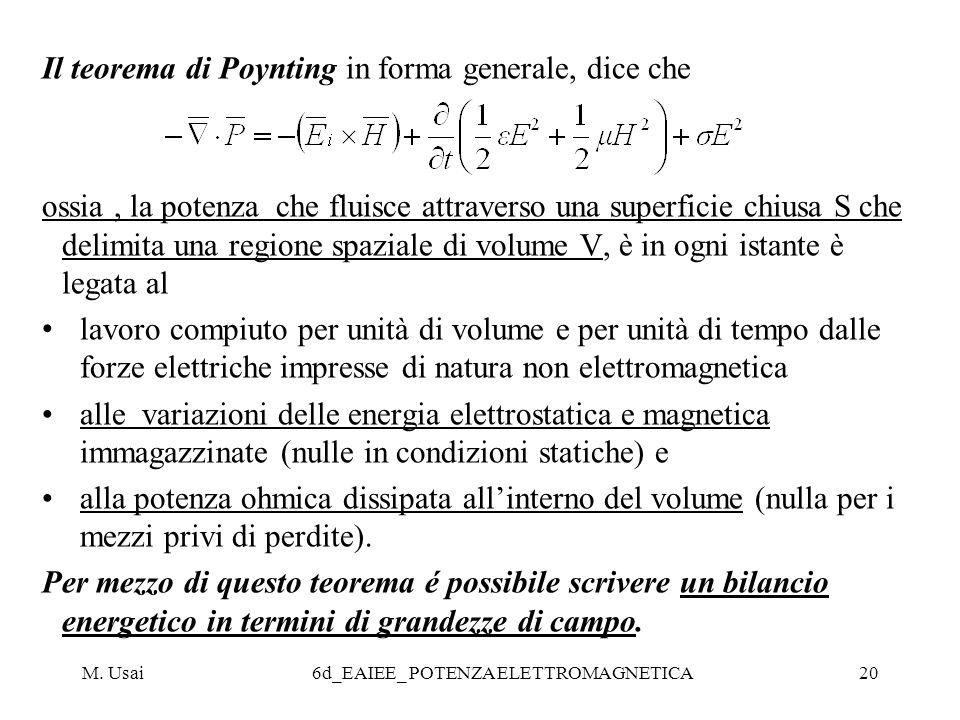 M. Usai6d_EAIEE_ POTENZA ELETTROMAGNETICA20 Il teorema di Poynting in forma generale, dice che ossia, la potenza che fluisce attraverso una superficie