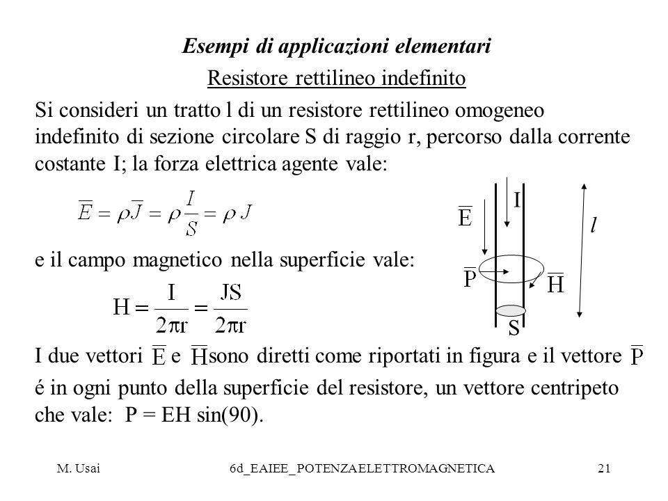 M. Usai6d_EAIEE_ POTENZA ELETTROMAGNETICA21 Esempi di applicazioni elementari Resistore rettilineo indefinito Si consideri un tratto l di un resistore