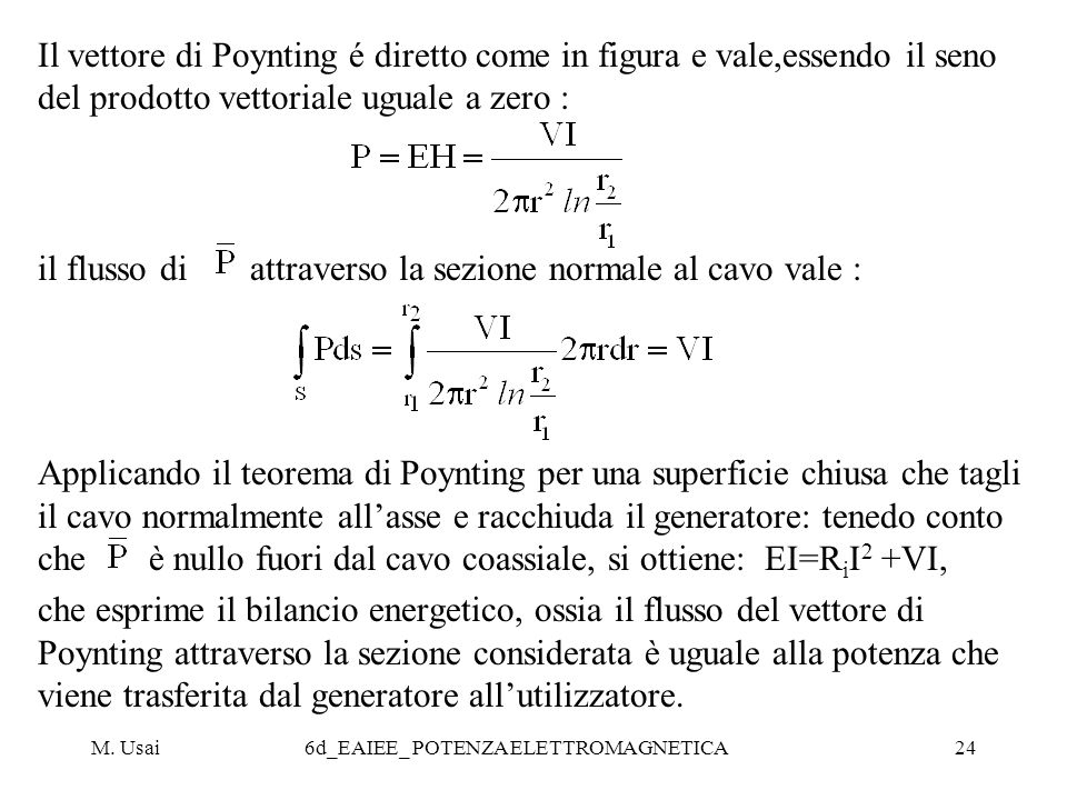 M. Usai6d_EAIEE_ POTENZA ELETTROMAGNETICA24 Il vettore di Poynting é diretto come in figura e vale,essendo il seno del prodotto vettoriale uguale a ze