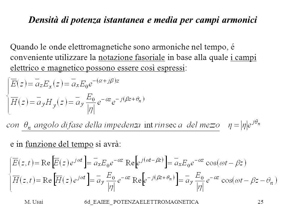M. Usai6d_EAIEE_ POTENZA ELETTROMAGNETICA25 Densità di potenza istantanea e media per campi armonici Quando le onde elettromagnetiche sono armoniche n