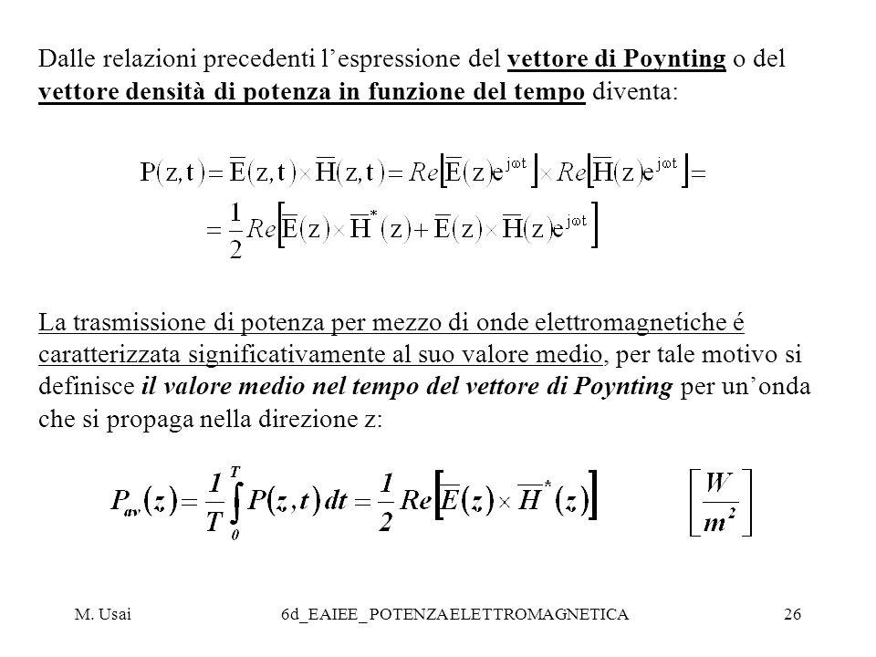 M. Usai6d_EAIEE_ POTENZA ELETTROMAGNETICA26 Dalle relazioni precedenti lespressione del vettore di Poynting o del vettore densità di potenza in funzio
