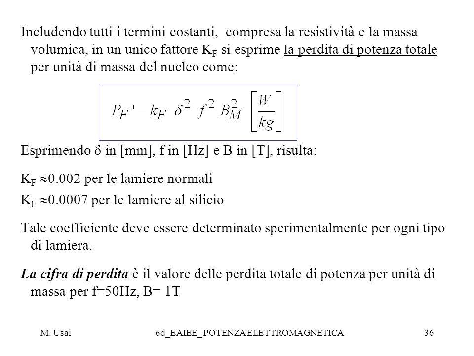M. Usai6d_EAIEE_ POTENZA ELETTROMAGNETICA36 Includendo tutti i termini costanti, compresa la resistività e la massa volumica, in un unico fattore K F