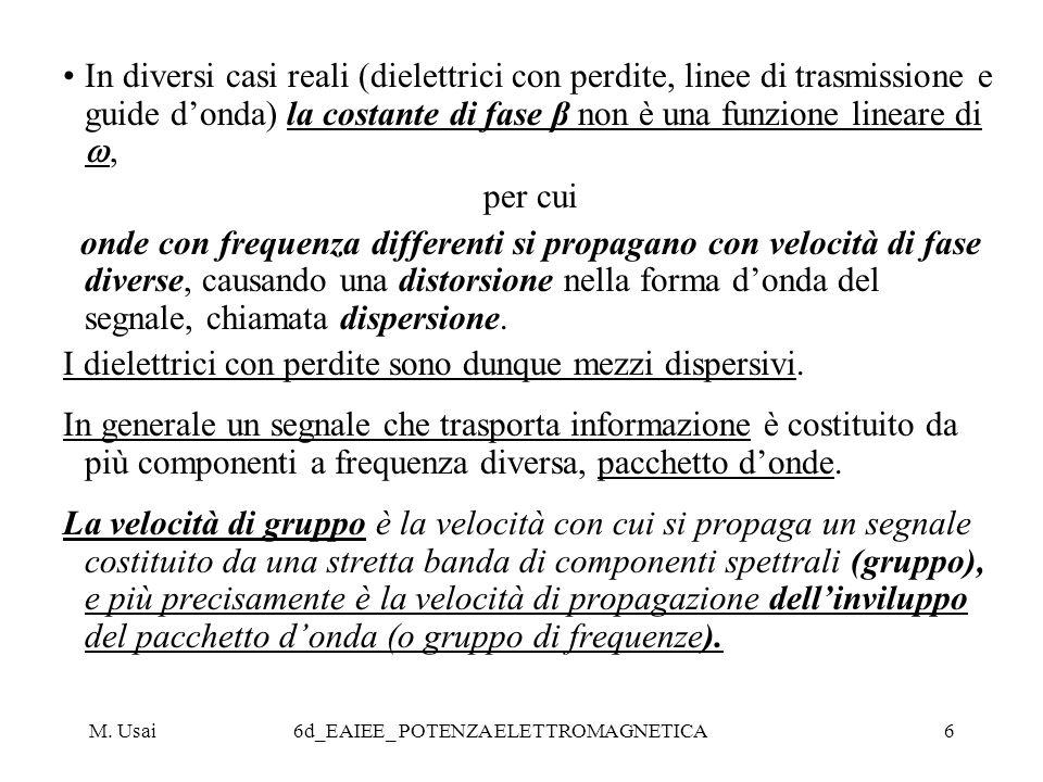 M. Usai6d_EAIEE_ POTENZA ELETTROMAGNETICA6 In diversi casi reali (dielettrici con perdite, linee di trasmissione e guide donda) la costante di fase β