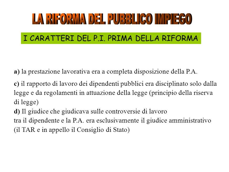 I CARATTERI DEL P.I. PRIMA DELLA RIFORMA a) la prestazione lavorativa era a completa disposizione della P.A. c) il rapporto di lavoro dei dipendenti p