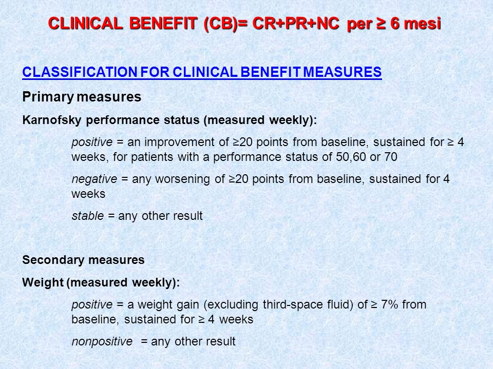 CLINICAL BENEFIT (CB)= CR+PR+NC per 6 mesi CLASSIFICATION FOR CLINICAL BENEFIT MEASURES Primary measures Karnofsky performance status (measured weekly