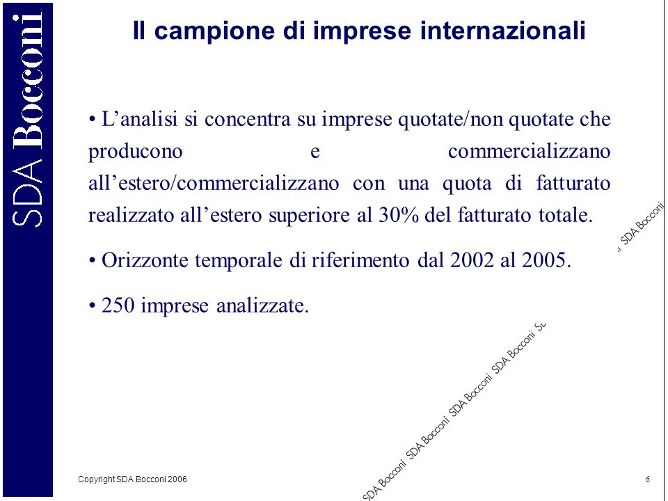 Copyright SDA Bocconi 2006 6 Il campione di imprese internazionali Lanalisi si concentra su imprese quotate/non quotate che producono e commercializza