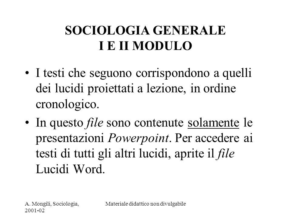A. Mongili, Sociologia, 2001-02 Materiale didattico non divulgabile SOCIOLOGIA GENERALE I E II MODULO I testi che seguono corrispondono a quelli dei l