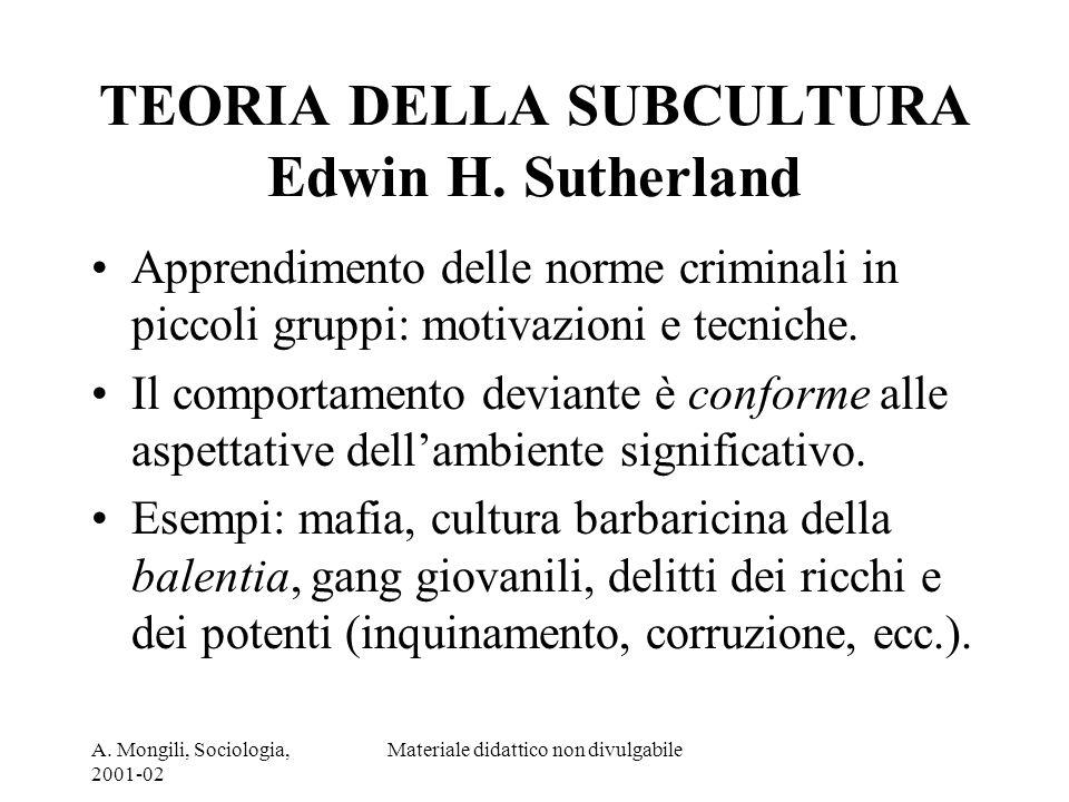 A. Mongili, Sociologia, 2001-02 Materiale didattico non divulgabile TEORIA DELLA SUBCULTURA Edwin H. Sutherland Apprendimento delle norme criminali in