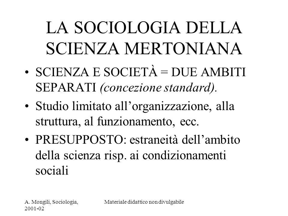 A. Mongili, Sociologia, 2001-02 Materiale didattico non divulgabile LA SOCIOLOGIA DELLA SCIENZA MERTONIANA SCIENZA E SOCIETÀ = DUE AMBITI SEPARATI (co