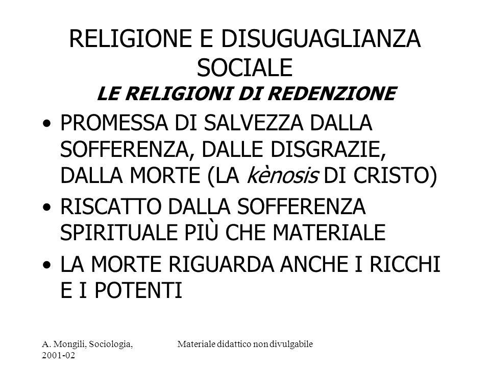 A. Mongili, Sociologia, 2001-02 Materiale didattico non divulgabile RELIGIONE E DISUGUAGLIANZA SOCIALE LE RELIGIONI DI REDENZIONE PROMESSA DI SALVEZZA