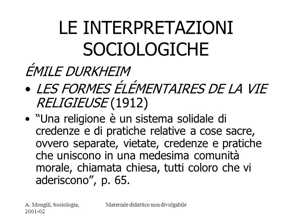 A. Mongili, Sociologia, 2001-02 Materiale didattico non divulgabile LE INTERPRETAZIONI SOCIOLOGICHE ÉMILE DURKHEIM LES FORMES ÉLÉMENTAIRES DE LA VIE R