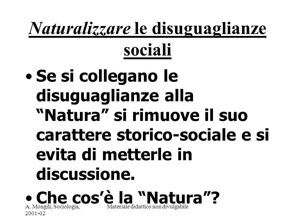 A. Mongili, Sociologia, 2001-02 Materiale didattico non divulgabile Naturalizzare le disuguaglianze sociali Se si collegano le disuguaglianze alla Nat