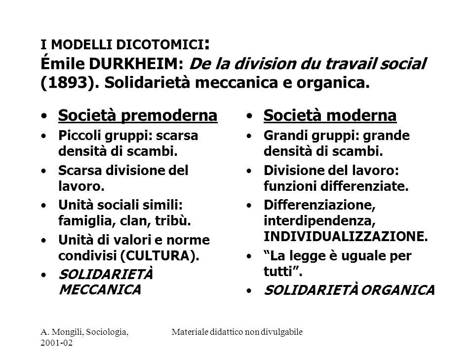 A. Mongili, Sociologia, 2001-02 Materiale didattico non divulgabile I MODELLI DICOTOMICI : Émile DURKHEIM: De la division du travail social (1893). So