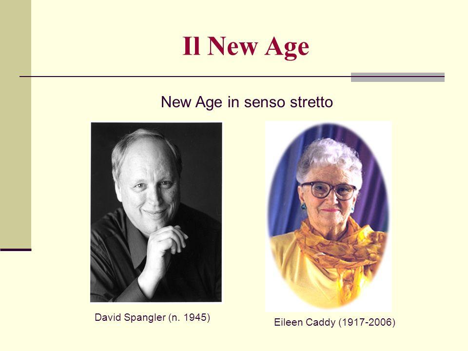 New Age in senso stretto David Spangler (n. 1945) Eileen Caddy (1917-2006) Il New Age
