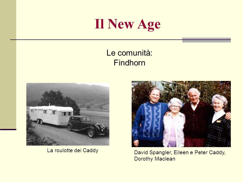 Le comunità: Findhorn Il New Age La roulotte dei Caddy David Spangler, Eileen e Peter Caddy, Dorothy Maclean