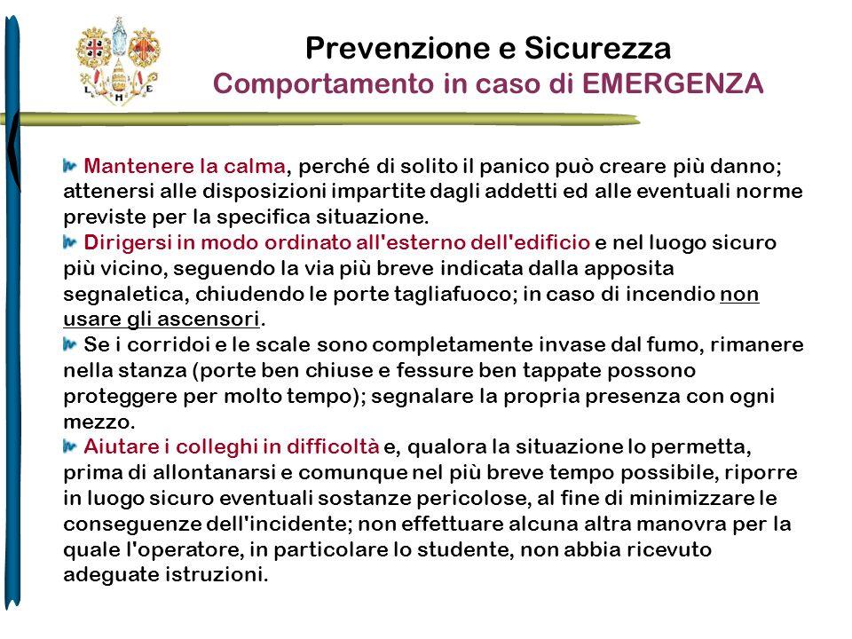 Prevenzione e Sicurezza Comportamento in caso di EMERGENZA Mantenere la calma, perché di solito il panico può creare più danno; attenersi alle disposi