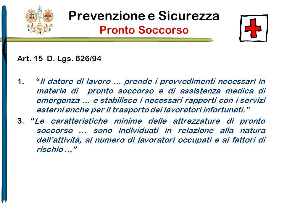 Art. 15 D. Lgs. 626/94 1.Il datore di lavoro … prende i provvedimenti necessari in materia di pronto soccorso e di assistenza medica di emergenza … e
