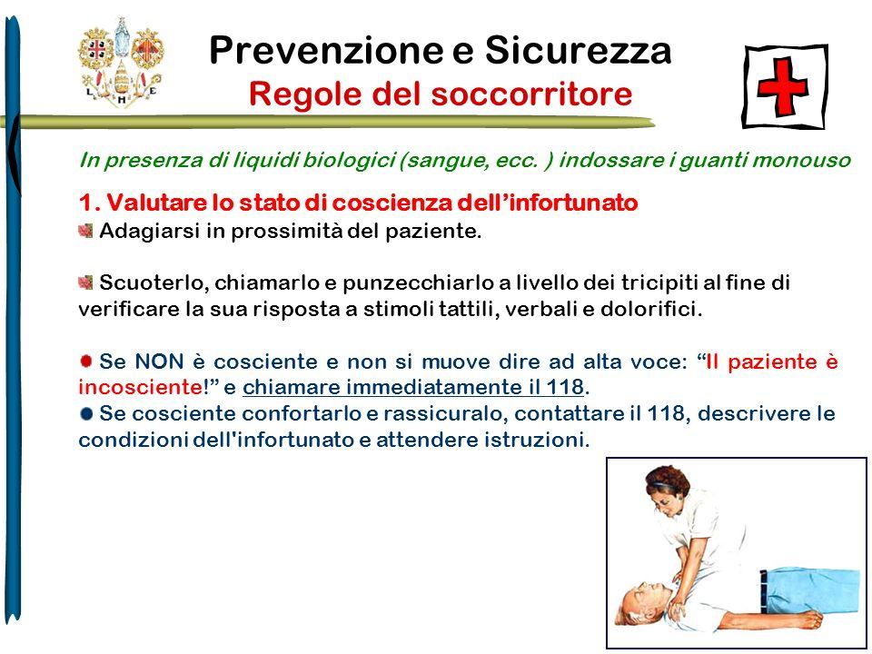 Prevenzione e Sicurezza Regole del soccorritore In presenza di liquidi biologici (sangue, ecc. ) indossare i guanti monouso 1. Valutare lo stato di co
