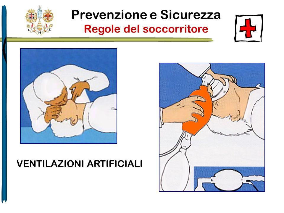 Prevenzione e Sicurezza Regole del soccorritore VENTILAZIONI ARTIFICIALI