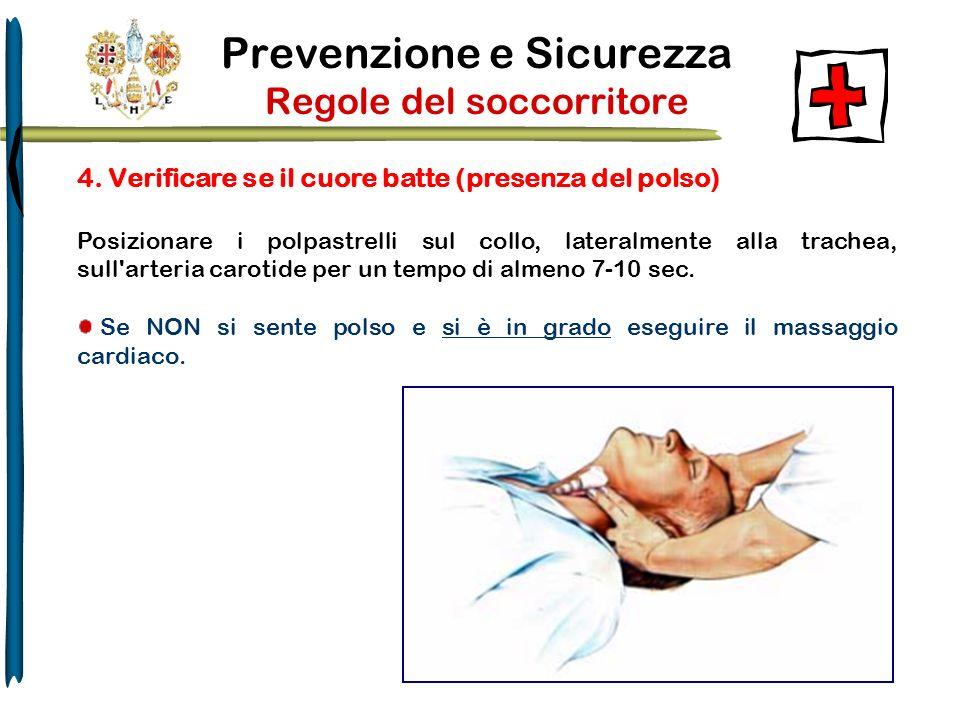 Prevenzione e Sicurezza Regole del soccorritore 4. Verificare se il cuore batte (presenza del polso) Posizionare i polpastrelli sul collo, lateralment
