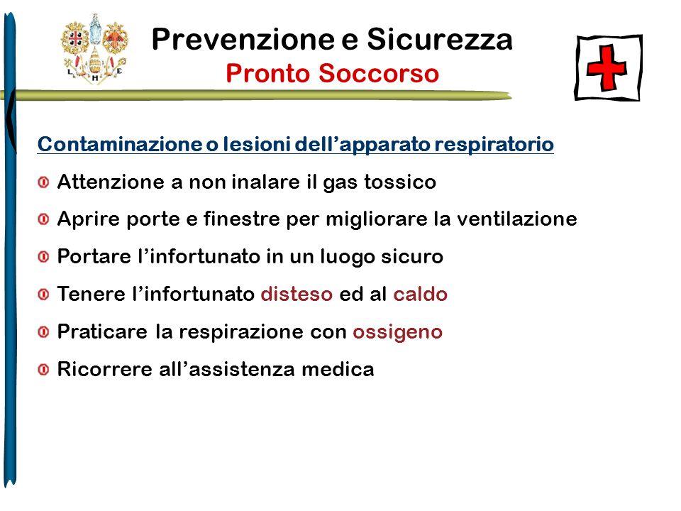 Prevenzione e Sicurezza Pronto Soccorso Contaminazione o lesioni dellapparato respiratorio Attenzione a non inalare il gas tossico Aprire porte e fine