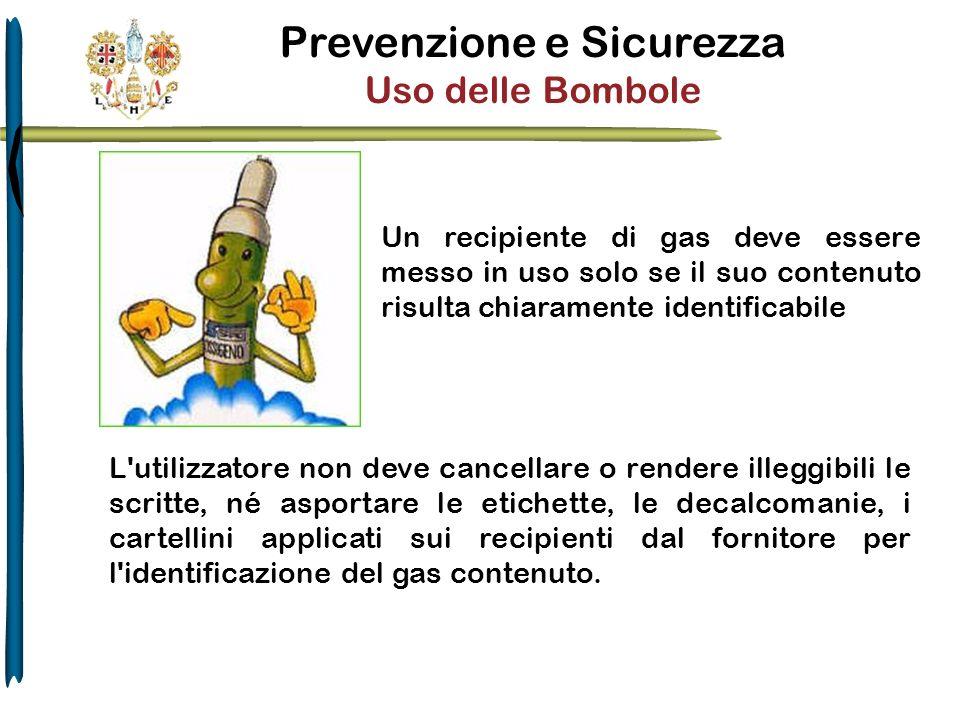 Prevenzione e Sicurezza Uso delle Bombole Un recipiente di gas deve essere messo in uso solo se il suo contenuto risulta chiaramente identificabile L'