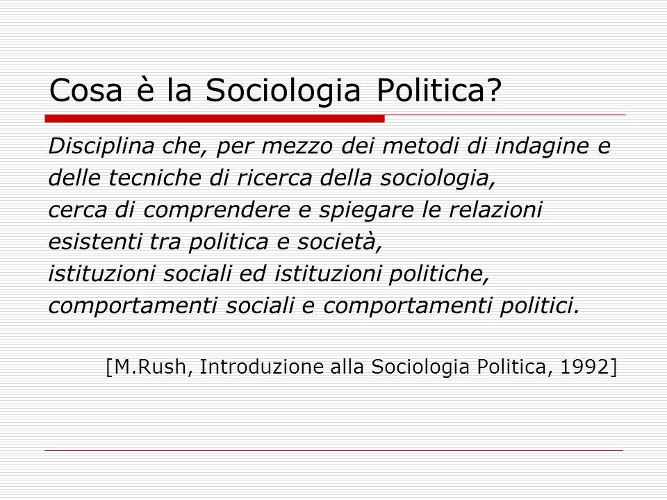Cosa è la Sociologia Politica? Disciplina che, per mezzo dei metodi di indagine e delle tecniche di ricerca della sociologia, cerca di comprendere e s
