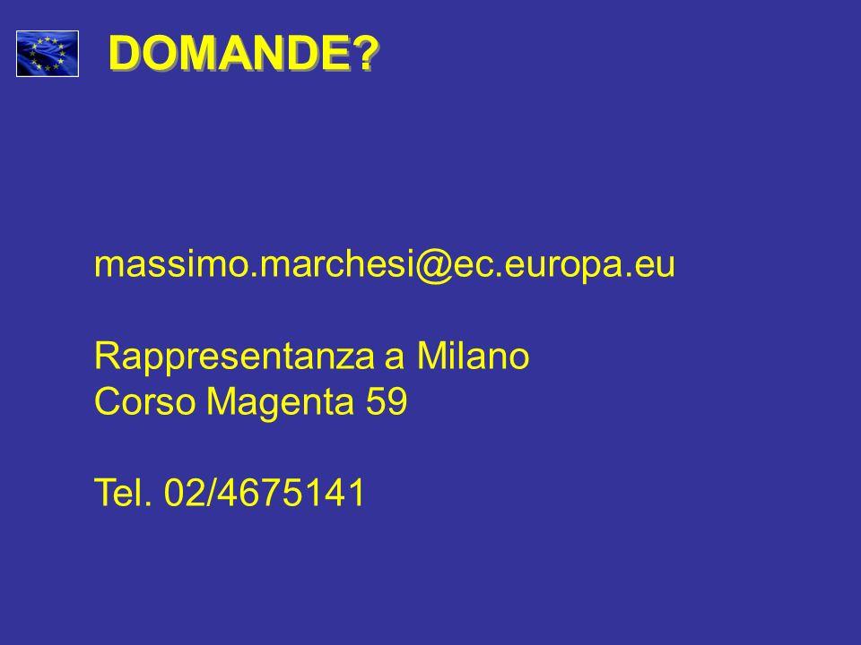 DOMANDE massimo.marchesi@ec.europa.eu Rappresentanza a Milano Corso Magenta 59 Tel. 02/4675141